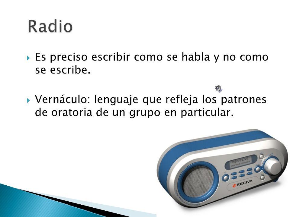 La radio crea imágenes en la mente del radioescucha Al igual que un amigo, la radio nos habla frente a frente. El mensaje en la radio es efímero Es el