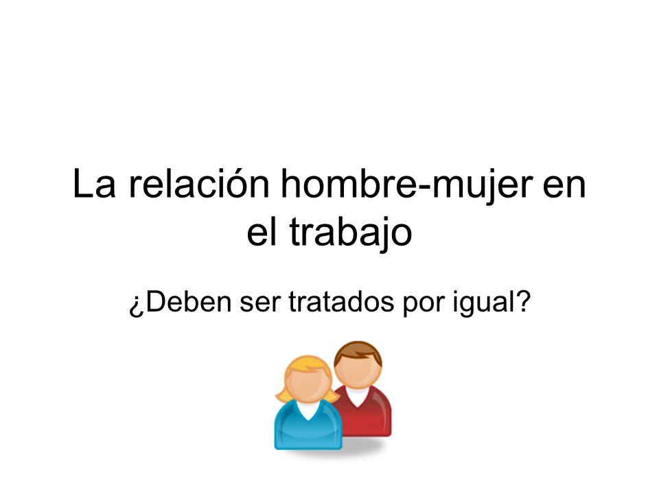 La relación hombre-mujer en el trabajo ¿Deben ser tratados por igual?