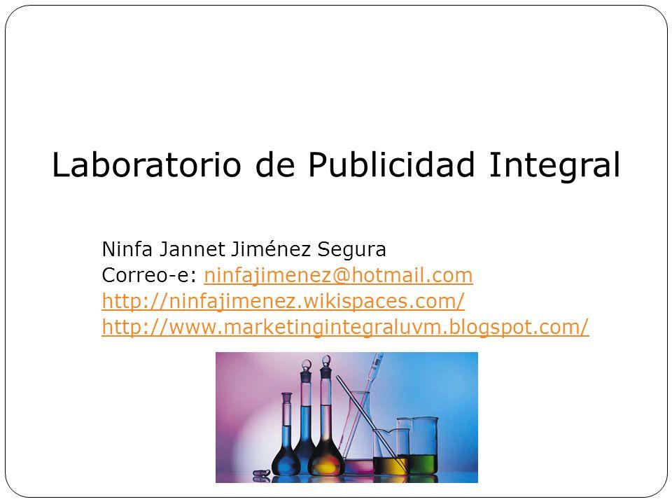 Laboratorio de Publicidad Integral Ninfa Jannet Jiménez Segura Correo-e: ninfajimenez@hotmail.comninfajimenez@hotmail.com http://ninfajimenez.wikispac