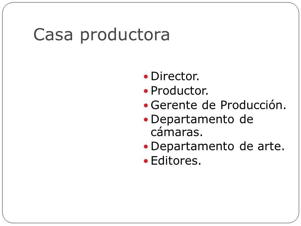 Casa productora Director. Productor. Gerente de Producción. Departamento de cámaras. Departamento de arte. Editores.
