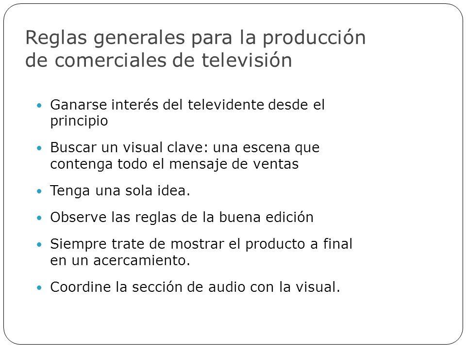 Reglas generales para la producción de comerciales de televisión Ganarse interés del televidente desde el principio Buscar un visual clave: una escena