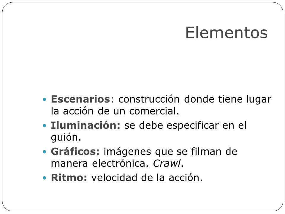 Elementos Escenarios: construcción donde tiene lugar la acción de un comercial. Iluminación: se debe especificar en el guión. Gráficos: imágenes que s