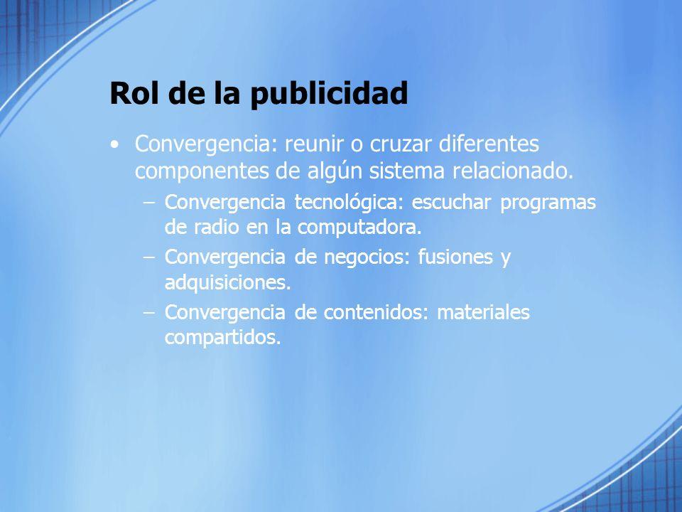 Rol de la publicidad Convergencia: reunir o cruzar diferentes componentes de algún sistema relacionado.