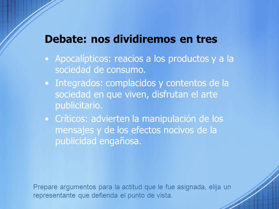 Debate: nos dividiremos en tres Apocalípticos: reacios a los productos y a la sociedad de consumo.