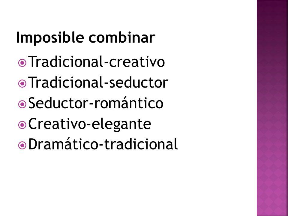 Tradicional-creativo Tradicional-seductor Seductor-romántico Creativo-elegante Dramático-tradicional