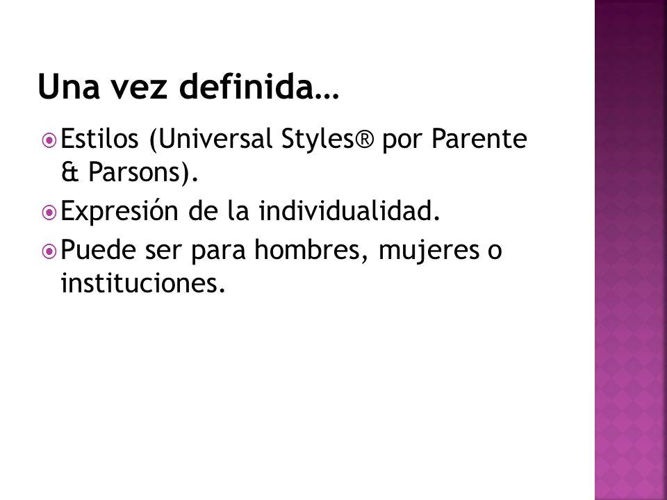 Estilos (Universal Styles® por Parente & Parsons). Expresión de la individualidad. Puede ser para hombres, mujeres o instituciones.