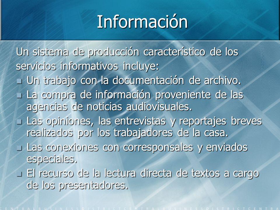 Información Un sistema de producción característico de los servicios informativos incluye: Un trabajo con la documentación de archivo. Un trabajo con