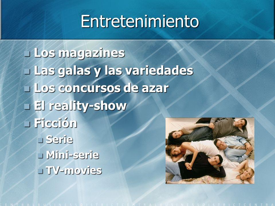 Entretenimiento Los magazines Los magazines Las galas y las variedades Las galas y las variedades Los concursos de azar Los concursos de azar El reali