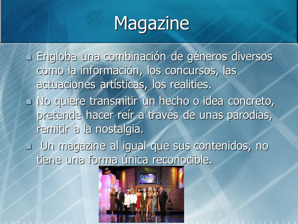 Magazine Engloba una combinación de géneros diversos como la información, los concursos, las actuaciones artísticas, los realities. Engloba una combin