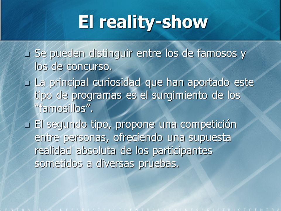 El reality-show Se pueden distinguir entre los de famosos y los de concurso. Se pueden distinguir entre los de famosos y los de concurso. La principal
