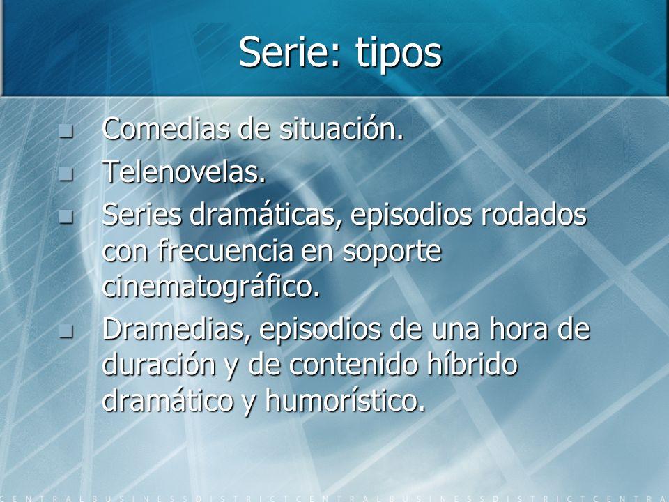 Serie: tipos Comedias de situación. Comedias de situación. Telenovelas. Telenovelas. Series dramáticas, episodios rodados con frecuencia en soporte ci