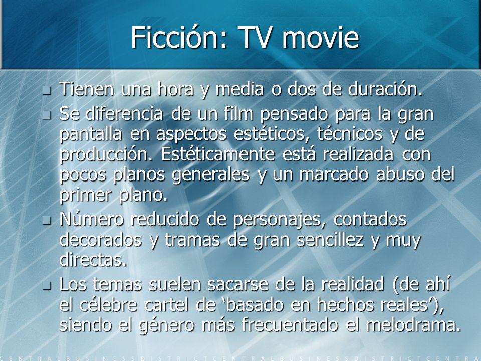 Ficción: TV movie Tienen una hora y media o dos de duración. Tienen una hora y media o dos de duración. Se diferencia de un film pensado para la gran