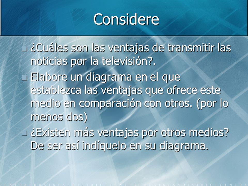 Considere ¿Cuáles son las ventajas de transmitir las noticias por la televisión?. ¿Cuáles son las ventajas de transmitir las noticias por la televisió