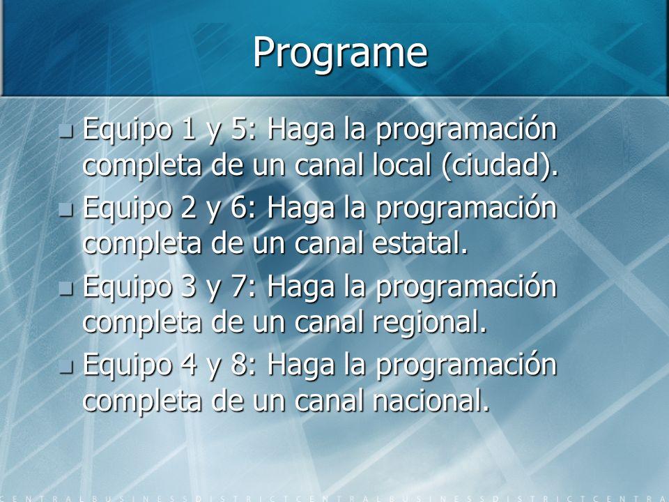 Programe Equipo 1 y 5: Haga la programación completa de un canal local (ciudad). Equipo 1 y 5: Haga la programación completa de un canal local (ciudad