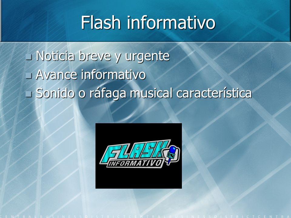 Flash informativo Noticia breve y urgente Noticia breve y urgente Avance informativo Avance informativo Sonido o ráfaga musical característica Sonido o ráfaga musical característica