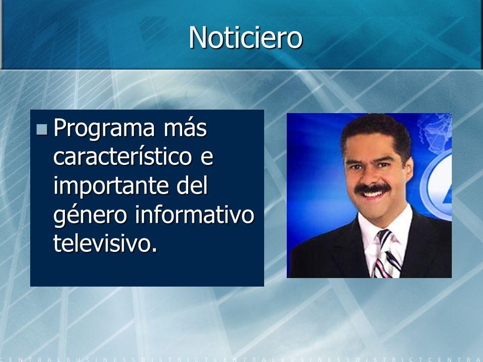 Noticiero Programa más característico e importante del género informativo televisivo. Programa más característico e importante del género informativo