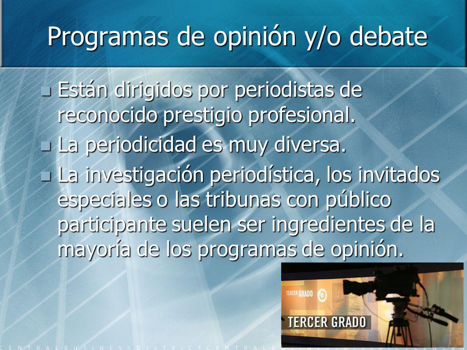 Programas de opinión y/o debate Están dirigidos por periodistas de reconocido prestigio profesional. Están dirigidos por periodistas de reconocido pre