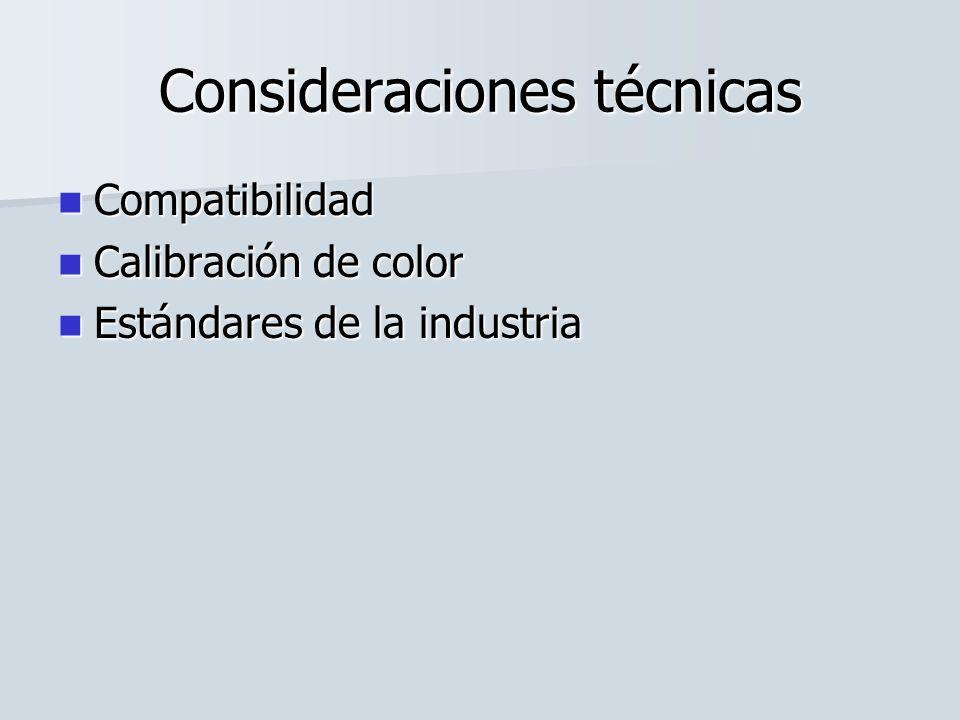 Consideraciones técnicas Compatibilidad Compatibilidad Calibración de color Calibración de color Estándares de la industria Estándares de la industria