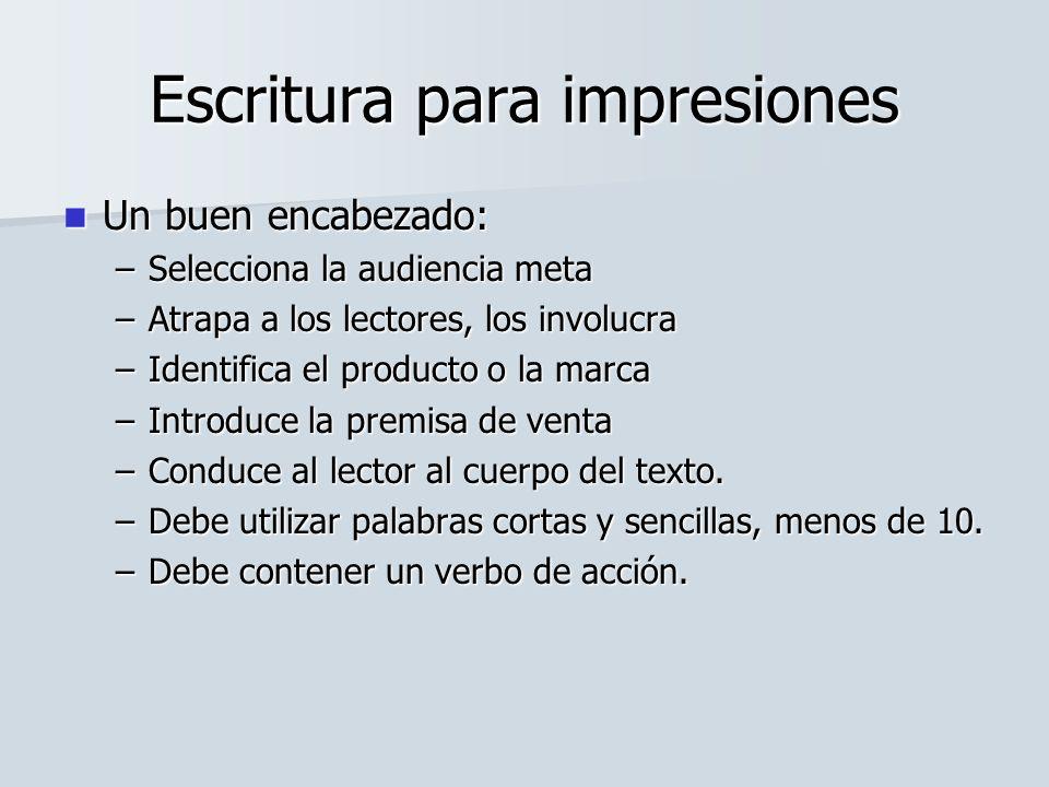 Escritura para impresiones Un buen encabezado: Un buen encabezado: –Selecciona la audiencia meta –Atrapa a los lectores, los involucra –Identifica el