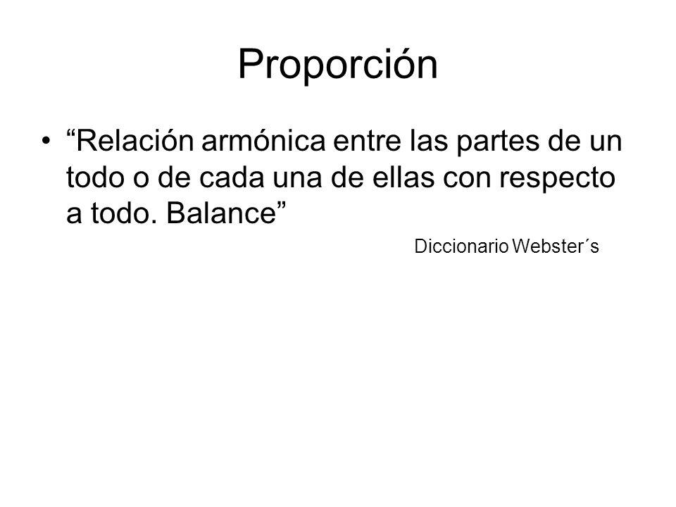 Proporción Relación armónica entre las partes de un todo o de cada una de ellas con respecto a todo. Balance Diccionario Webster´s