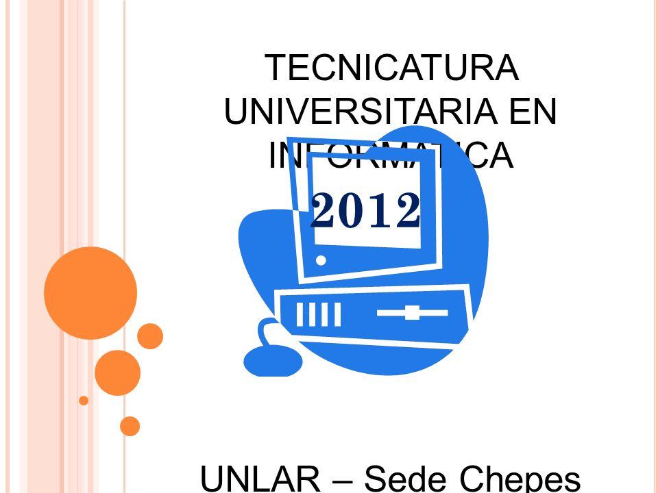 TECNICATURA UNIVERSITARIA EN INFORMATICA UNLAR – Sede Chepes 2012