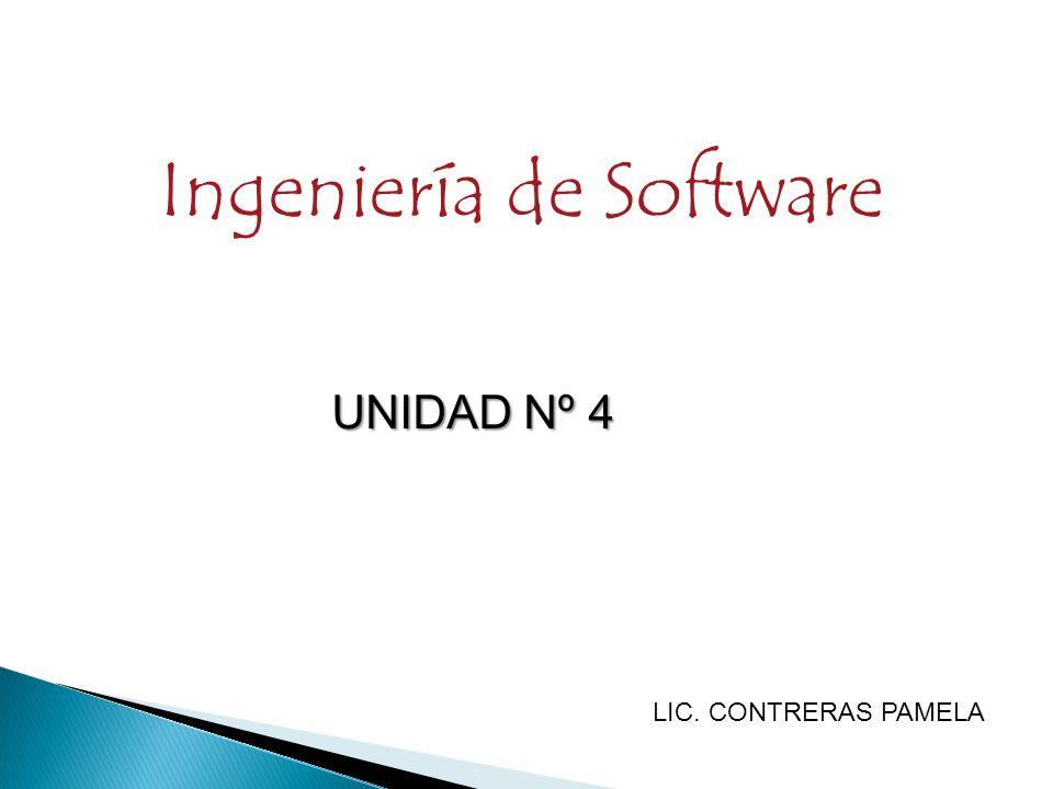Ingeniería de Software UNIDAD Nº 4 LIC. CONTRERAS PAMELA