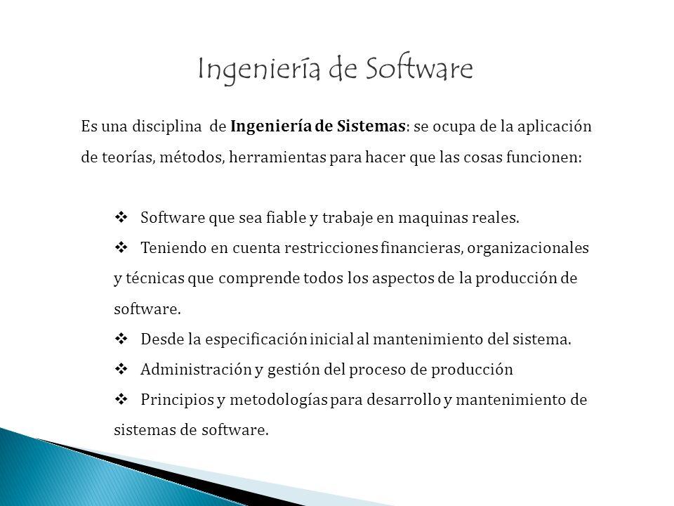 Ingeniería de Software Es una disciplina de Ingeniería de Sistemas: se ocupa de la aplicación de teorías, métodos, herramientas para hacer que las cos