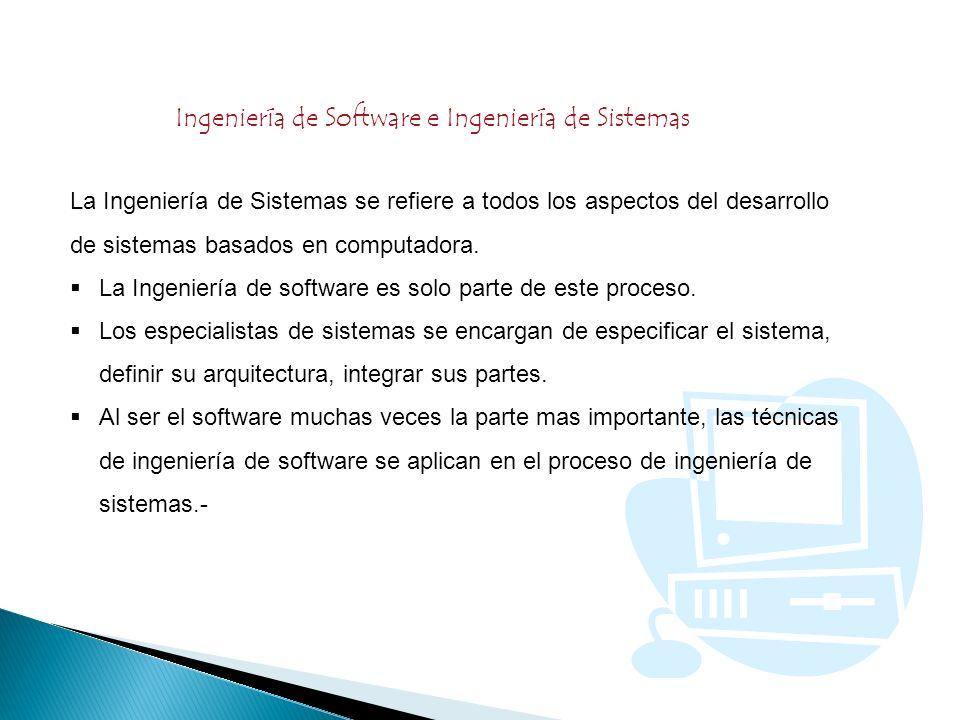 Ingeniería de Software e Ingeniería de Sistemas La Ingeniería de Sistemas se refiere a todos los aspectos del desarrollo de sistemas basados en comput