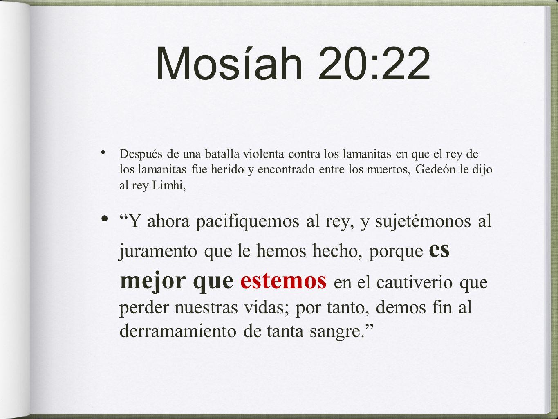 Mosíah 20:22 Después de una batalla violenta contra los lamanitas en que el rey de los lamanitas fue herido y encontrado entre los muertos, Gedeón le