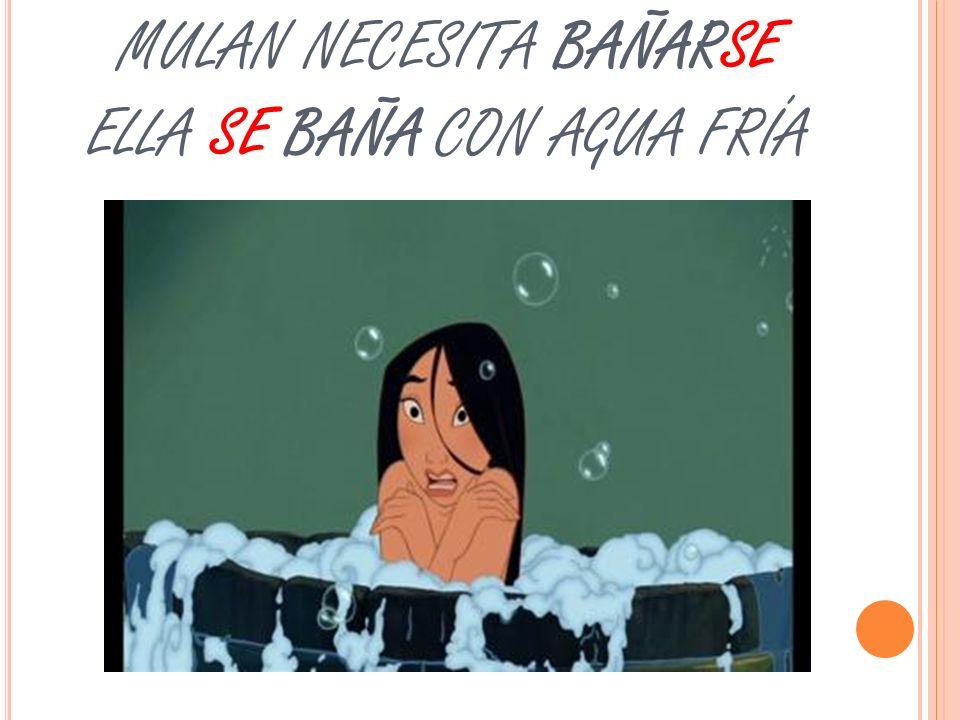 MULAN NECESITA BAÑARSE ELLA SE BAÑA CON AGUA FRÍA