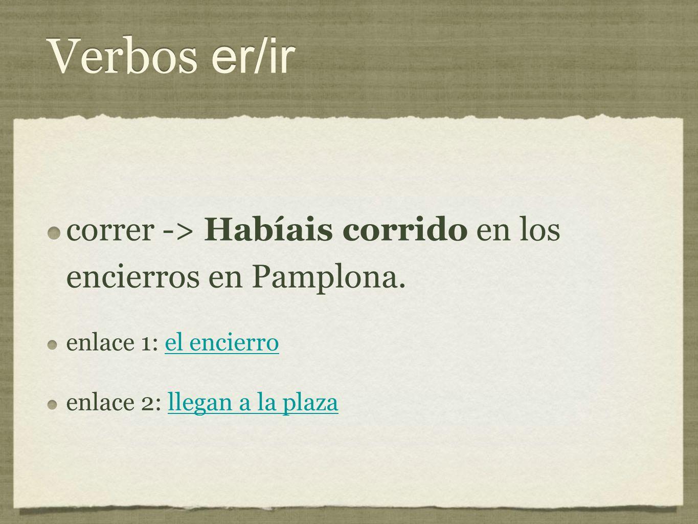 Verbos er/ir correr -> Habíais corrido en los encierros en Pamplona.