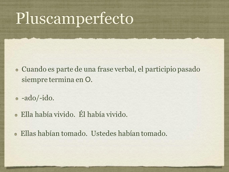 Pluscamperfecto Cuando es parte de una frase verbal, el participio pasado siempre termina en O.