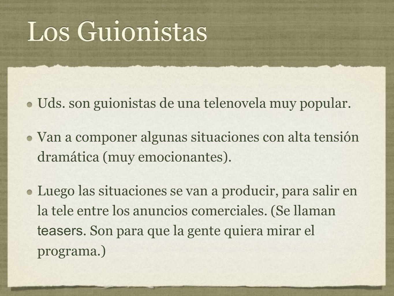 Los Guionistas Uds. son guionistas de una telenovela muy popular.