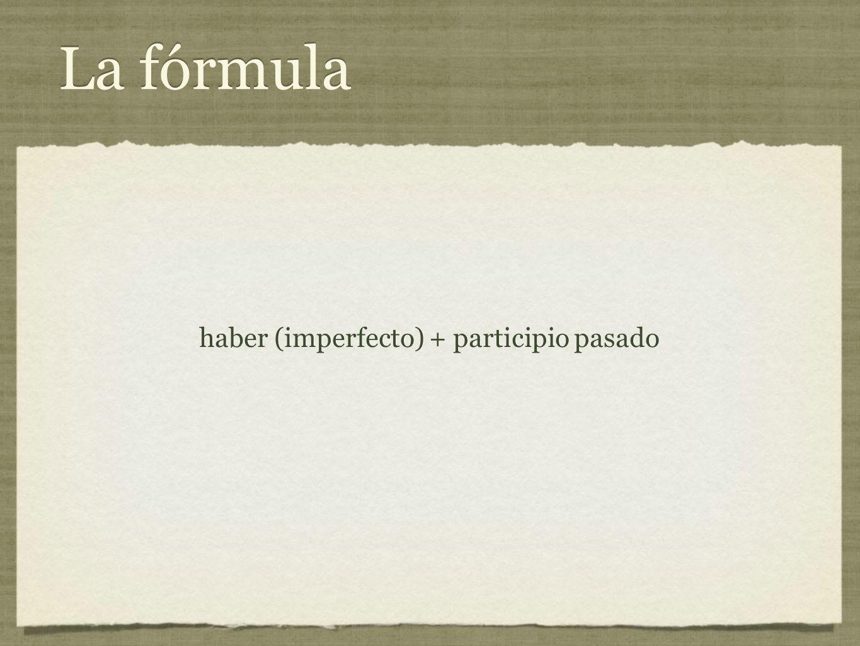 La fórmula haber (imperfecto) + participio pasado