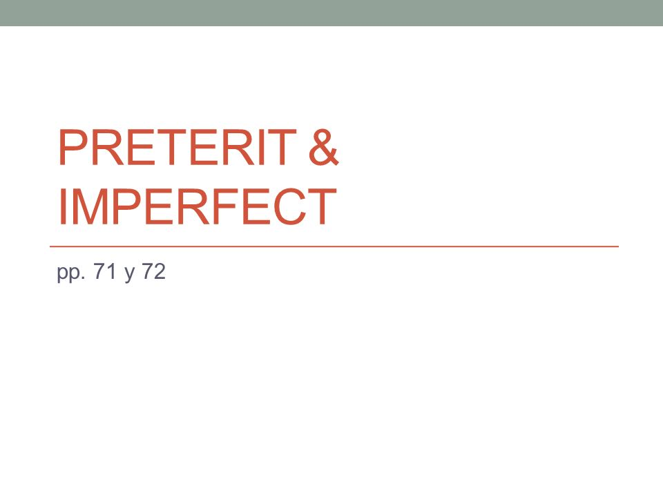 PRETERIT & IMPERFECT pp. 71 y 72