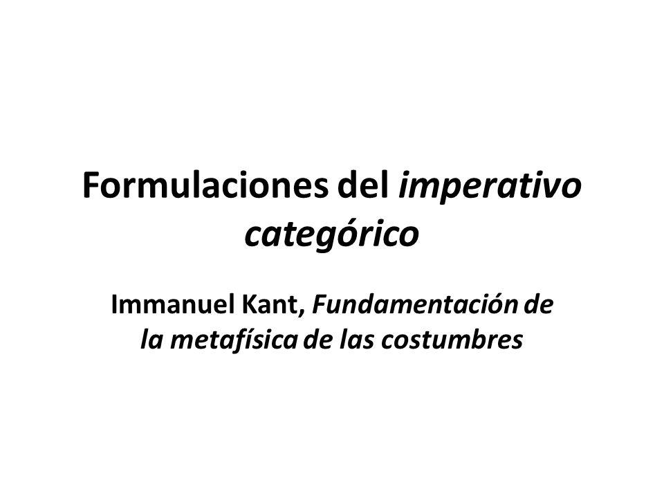 Formulaciones del imperativo categórico Immanuel Kant, Fundamentación de la metafísica de las costumbres