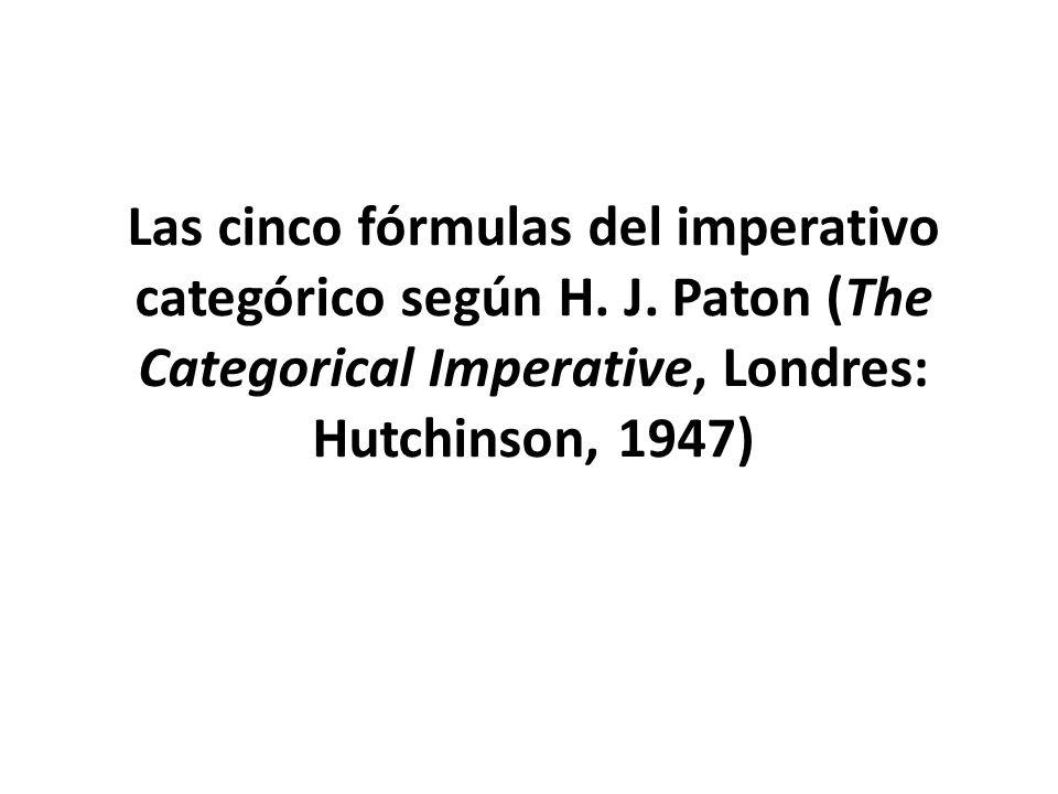 Las cinco fórmulas del imperativo categórico según H. J. Paton (The Categorical Imperative, Londres: Hutchinson, 1947)