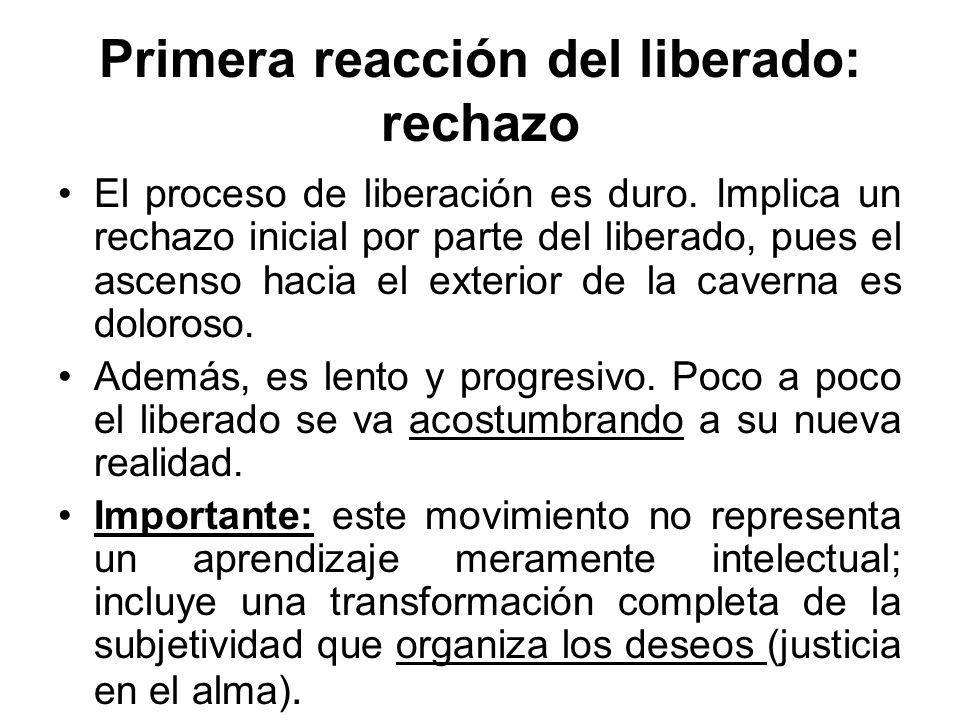 Primera reacción del liberado: rechazo El proceso de liberación es duro. Implica un rechazo inicial por parte del liberado, pues el ascenso hacia el e