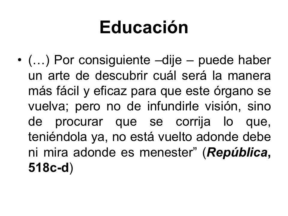 Educación (…) Por consiguiente –dije – puede haber un arte de descubrir cuál será la manera más fácil y eficaz para que este órgano se vuelva; pero no