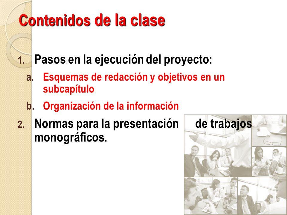 Contenidos de la clase 1. Pasos en la ejecución del proyecto: a.Esquemas de redacción y objetivos en un subcapítulo b.Organización de la información 2