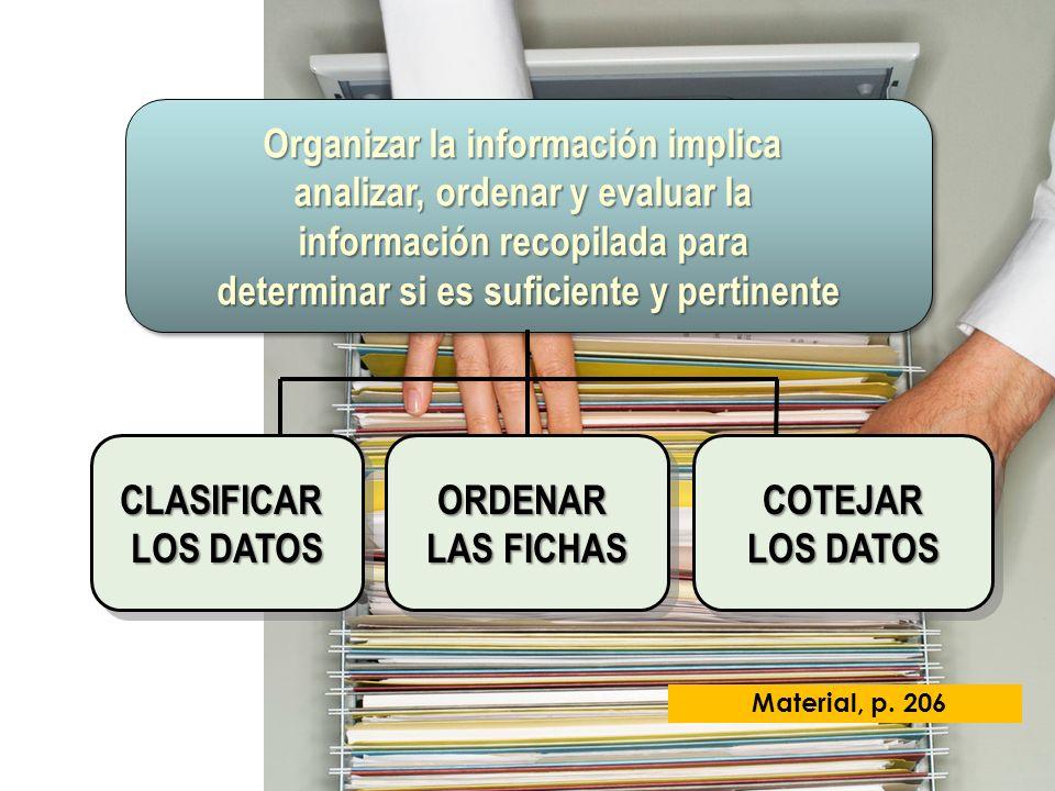 Organizar la información implica analizar, ordenar y evaluar la información recopilada para determinar si es suficiente y pertinente Organizar la info