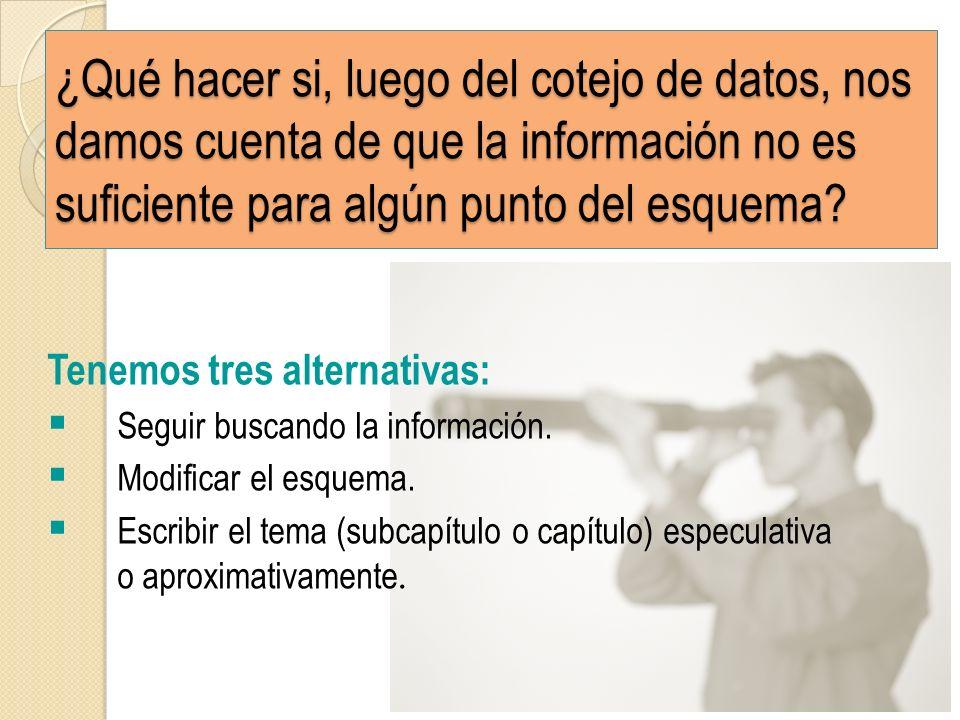 ¿Qué hacer si, luego del cotejo de datos, nos damos cuenta de que la información no es suficiente para algún punto del esquema? Tenemos tres alternati