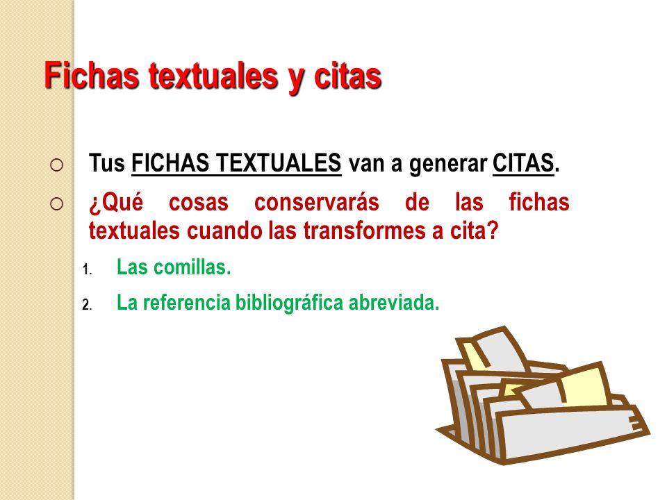 Tus FICHAS TEXTUALES van a generar CITAS. ¿Qué cosas conservarás de las fichas textuales cuando las transformes a cita? 1. Las comillas. 2. La referen