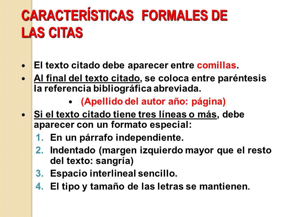CARACTERÍSTICAS FORMALES DE LAS CITAS El texto citado debe aparecer entre comillas. Al final del texto citado, se coloca entre paréntesis la referenci