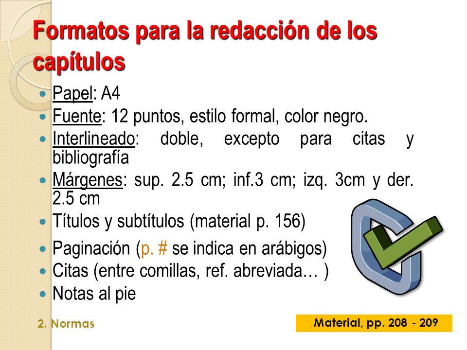 Papel: A4 Fuente: 12 puntos, estilo formal, color negro. Interlineado: doble, excepto para citas y bibliografía Márgenes: sup. 2.5 cm; inf.3 cm; izq.