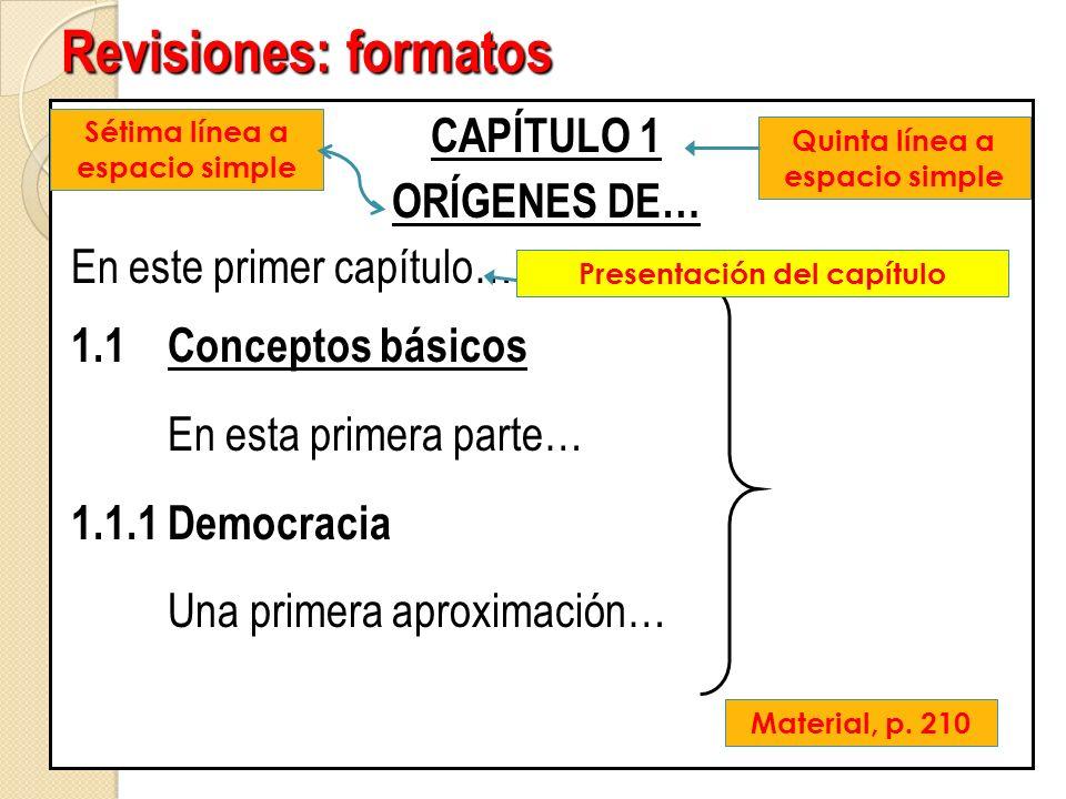 Revisiones: formatos CAPÍTULO 1 ORÍGENES DE… En este primer capítulo… 1.1 Conceptos básicos En esta primera parte… 1.1.1 Democracia Una primera aproxi
