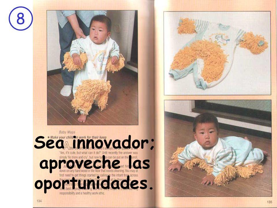 8 Sea innovador; aproveche las oportunidades.