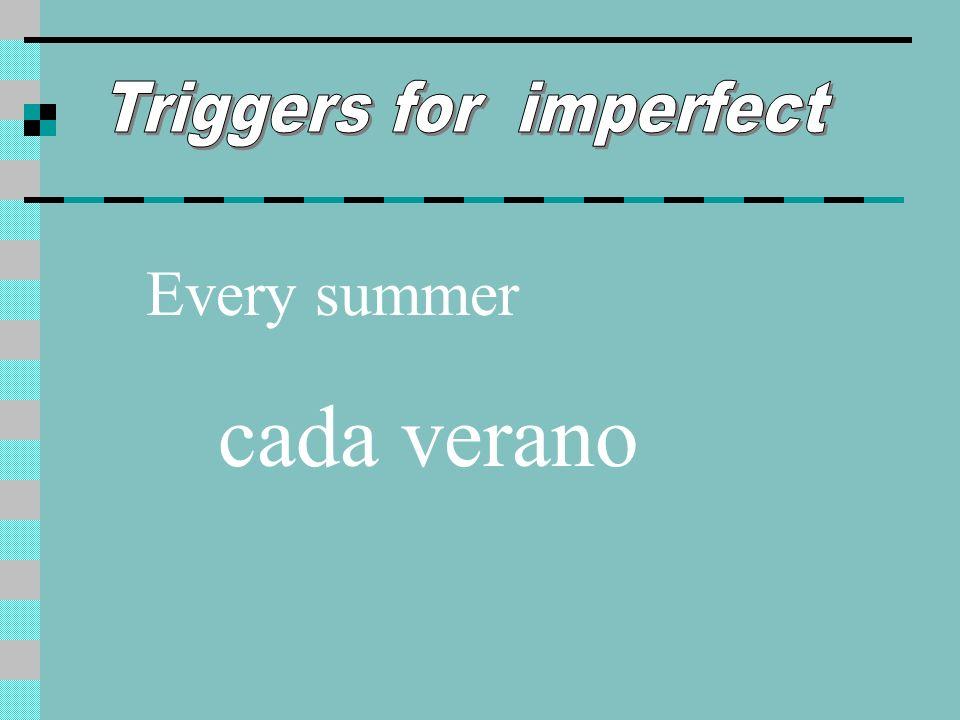 Every summer cada verano