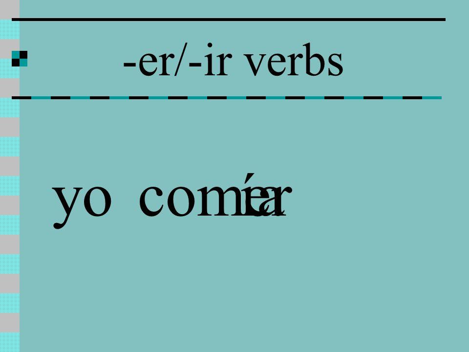 -er/ir verbs Yocomía Túcomías Ellacomía Nosotroscomíamos Vosotroscomiais Elloscomian