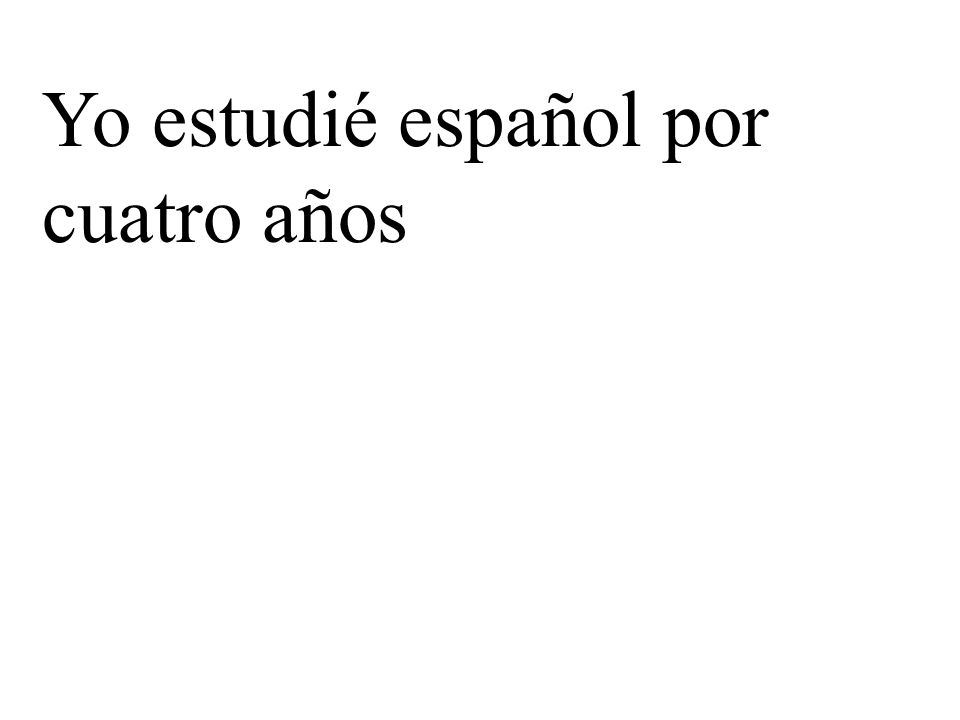 Yo estudié español por cuatro años